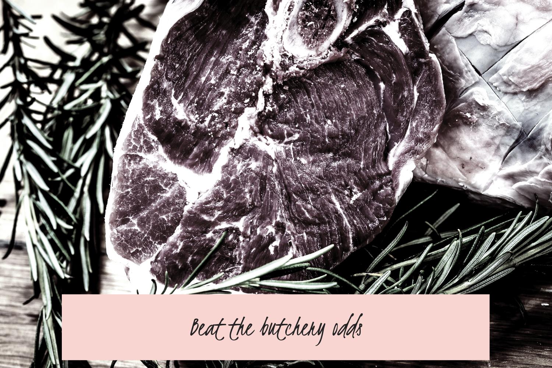 Beat the butchery odds