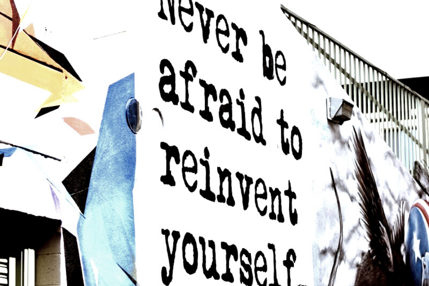 Never be afraid to reinvent yourself